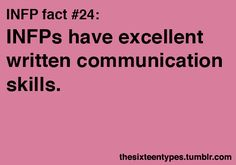 INFPs have excellent written communication skills. INFP Fact #24 -- that is so true. I can't express myself as well verbally as I can writing.