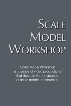 Scale Model Workshop Videos
