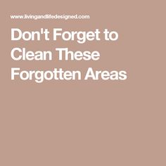 Don't Forget to Clean These Forgotten Areas