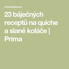 23báječných receptů na quiche aslané koláče | Prima