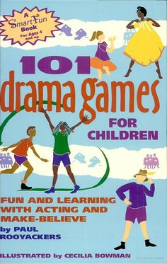 101 Drama Games for Children: Fun and Learning With Acting and Make-Believe - Paul Rooyackers - Google Books