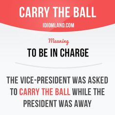 """""""Carry the ball"""" means """"to be in charge"""". Example: The vice-president was asked to carry the ball while the president was away."""