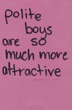 Polite boys are so much more attractive quotes quote boys girl quotes attractive