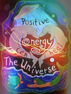 Positive energy can heal the universe!
