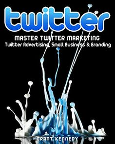 Twitter: Master Twitter Marketing - Twitter Advertising, Small Business & Branding (Twitter, Social Media, Small Business) by Grant Kennedy http://www.amazon.com/dp/B01C7SF8JK/ref=cm_sw_r_pi_dp_QsC5wb01N78D2