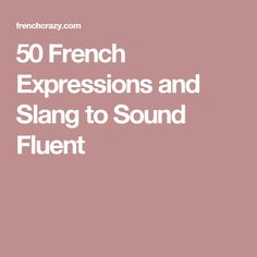 50 French Expressions and Slang to Sound Fluent