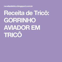 Receita de Tricô: GORRINHO AVIADOR EM TRICÔ