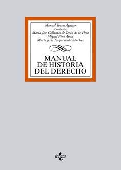 Manual de historia del derecho / Manuel Torres Aguilar (coordinador) ; María José Collantes de Terán de la Hera, Miguel Pino Abad, María Jesús Torquemada Sánchez. - 2015