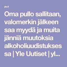Oma pullo sallitaan, valomerkin jälkeen saa myydä ja muita jänniä muutoksia alkoholiuudistuksessa   Yle Uutiset   yle.fi