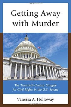 Getting Away with Murder: The Twentieth-Century Struggle for Civil Rights in the U.S. Senate by Vanessa  A. Holloway http://www.amazon.com/dp/0761864326/ref=cm_sw_r_pi_dp_4xQ0ub1X1JCT5