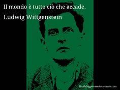 Aforisma di Ludwig Wittgenstein , Il mondo è tutto ciò che accade.