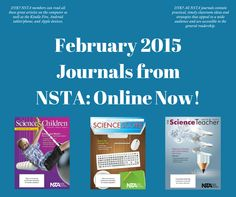 READ NSTA's K–12 science education journals for February 2015, online now! http://nstacommunities.org/blog/2015/02/04/nstas-k-12-science-education-journals-february-2015-issues-online/ learn how your brain pays attention | explore the synergy between physical education and physical science | discover reading and writing alignment across content areas | read how others teach graph literacy | consider confronting ambiguity in science