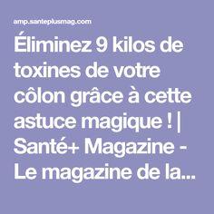 Éliminez 9 kilos de toxines de votre côlon grâce à cette astuce magique !   Santé+ Magazine - Le magazine de la santé naturelle