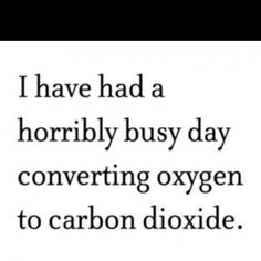"""""""I have had a horribly busy day converting oxygen to carbon dioxide"""" #homeschool @TheHomeScholar   Only funny when you know some chemistry :)"""
