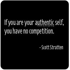 """LOVE! LOVE! *LOVE*!! THIS. --- """"If you are your authentic self you have no competition."""" You're an original. Respect that! :)"""