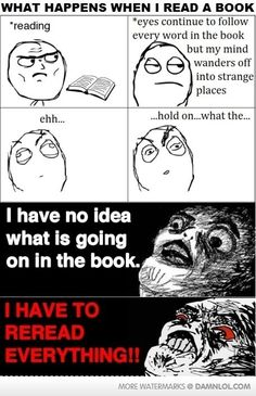 This happens to me, and i've had to read the same paragraph up to 8 times. I usually end up imagining myself in the book =P