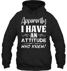 Apparently I Have An Attitude Who Knew   Funny Shirts   Funny Mugs  Funny T Shirts For Woman And Man