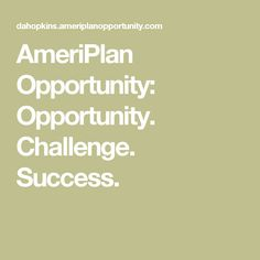 AmeriPlan Opportunity: Opportunity. Challenge. Success.