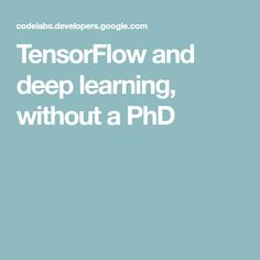 TensorFlow and deep learning, without a PhD