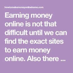 Earning money online is not that difficult until we can find the exact sites to earn money online. Also there are different ways of online earning opportunities