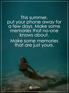 This summer, put your phone away for a few days. Make some memories that no-one knows about. Make some memories that are just yours.  #powerofpositivity #positivewords  #positivethinking #inspirationalquote #motivationalquotes #quotes #life #love #hope #faith #respect #memories #summer #wordstoliveby