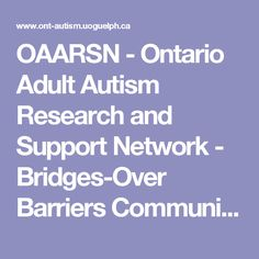 OAARSN - Ontario Adult Autism Research and Support Network - Bridges-Over Barriers Communication Support Initiative