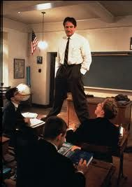 Great Teachers: John Keating (played by Robin Williams) really demonstrates how infectious a true love of learning can be for students!