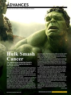 Scientific American, March 2013 New research by Doctor Bruce Banner into his physiology, is leading to a potential cancer vaccine. … MediAvengersis an MCU media blog. Magazine spreads and newspaper articles made by fans, for the fans of the Marvel Cinematic Universe. Please excuse my wrong science. I'm an artist, not a scientist.