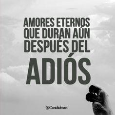 #Amores eternos que duran aún después del #Adios. @candidman #Frases #Amor