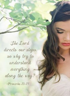 The Lord directs our steps so why try to understand everything along the way? Bridal Beauty, Bridal Makeup, Wedding Beauty, Bridal Hair, Proverbs 20 24, Daily Proverbs, Garnet Wedding, Bride Of Christ, Wedding Makeup Artist