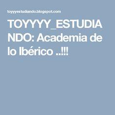 TOYYYY_ESTUDIANDO: Academia de lo Ibérico ..!!!
