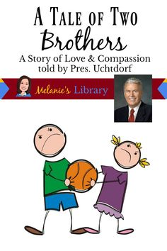 Short Story of Love and Compassion by Pres. Uchtdorf; LDS Lesson Helps