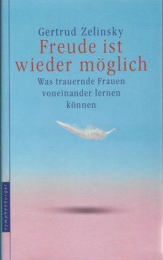 FREUDE IST WIEDER MÖGLICH Hilfe für trauernde Frauen von Gertrud Zelinsky