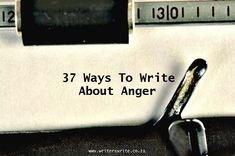 37 Ways To Write About Anger - Writers Write | #writingtips #writingcraft #writing