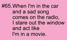 Lol i totally do that and sing along