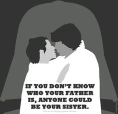 This public service announcement was brought to you by Star Wars, where things almost went horribly wrong between siblings Luke and Leia.