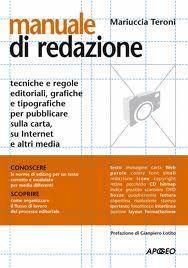 Manuale di redazione. Tecniche e regole editoriali, grafiche e tipografiche per pubblicare sulla carta, su Internet e altri media, di Mariuccia Teroni (Apogeo 2007)