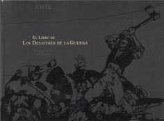 Francisco de Goya : el libro de los desastres de la guerra / introducción, José Manuel Matilla ; comentarios de las estampas, Isla Aguilar.-- Madrid : Arlanza ediciones, 2007.