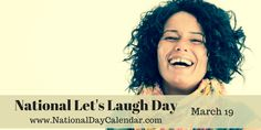 "AROUND THE WORLD ON MARCH 19TH:   LET'S LAUGH DAY      Celebrated annually, around the world, March 19th is Let's Laugh Day. We have all heard the saying, ""Laughter is the best medicine"" so th..."