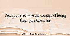 Jose Carreras Quotes About Courage - 11991