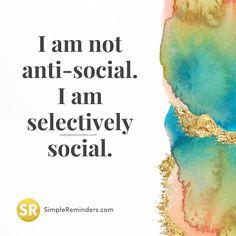 "1,800 Likes, 17 Comments - S I M P L E  R E M I N D E R S (@mysimplereminders) on Instagram: ""I am not anti-social. I am selectively social. * ***Are you selectively social?*** *…"""