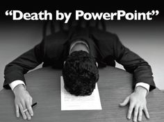 Death by PowerPoint..... not sure why this had become the number one teaching tool when most people I know find it mind-numbingly boring!