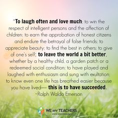 """""""To laugh often and love much; to win the respect of intelligent persons and the affection of children..."""