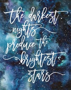 The Darkest Nights Produce the Brightest Stars Print / Galaxy Print / Comforting Quote / Watercolor Universe / Calligraphy Wall Art The Darkest Nights Produce the Brightest Stars by MadKittyMedia Great Quotes, Quotes To Live By, Me Quotes, Motivational Quotes, Inspirational Quotes, Space Quotes, Motto Quotes, Qoutes, The Words