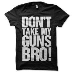 Don't Take My Guns Bro Shirt. $20.00, via Etsy.
