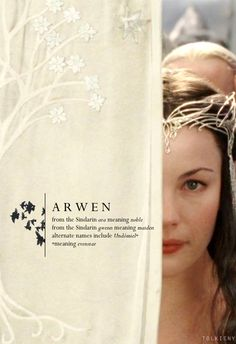 Arwen: from the Sindarian ara meaning noble, from the Sindarin gwenn meaning maiden, alternate names include Undomiel (meaning evenstar) #lotr