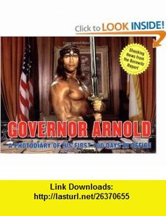 Governor Arnold A Photodiary of His First 100 Days in Office (9780743262668) Andy Borowitz , ISBN-10: 0743262662  , ISBN-13: 978-0743262668 ,  , tutorials , pdf , ebook , torrent , downloads , rapidshare , filesonic , hotfile , megaupload , fileserve