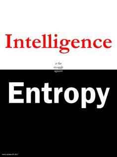 Intelligence is the struggle against Entropy