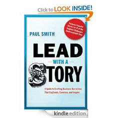 Lead with a Story: A Guide to Crafting Business Narratives That Captivate, Convince, and Inspire: Paul Smith: Amazon.com: Kindle Store