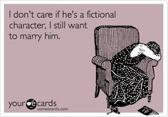 I dont care if hes a fictional character, I still want to marry him!